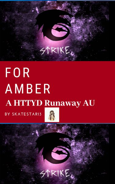 For Amber: A HTTYD Runaway AU Fanfiction