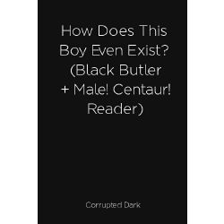 How Does This Boy Even Exist? (Black Butler + Male! Centaur
