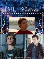 Until Forever (Peter Parker x OC)