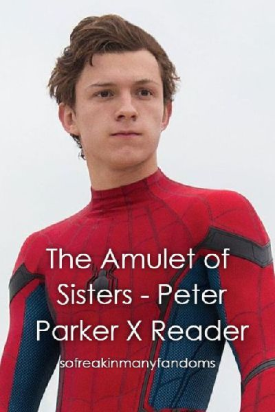 The Amulet of Sisters - Peter Parker X Reader