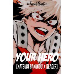 YOUR HERO [Katsuki Bakugou x Reader]
