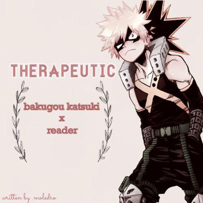 Therapeutic  || bakugou x reader