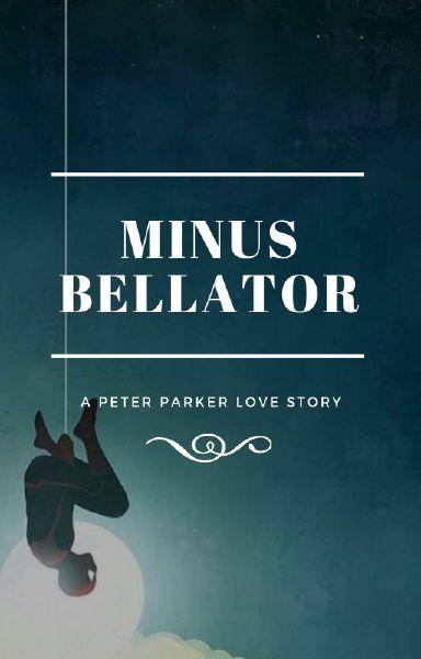 Minus Bellator *Peter Parker*