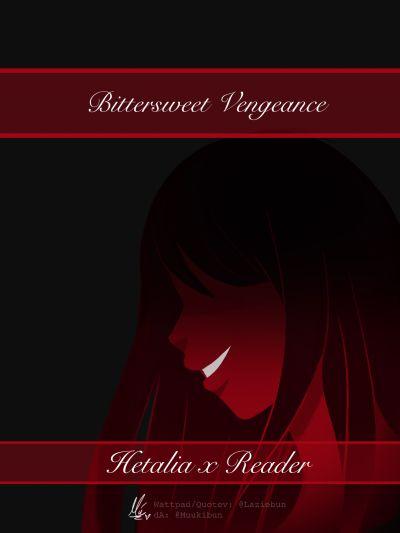 Rewritten] Bittersweet Vengeance   Hetalia x Reader