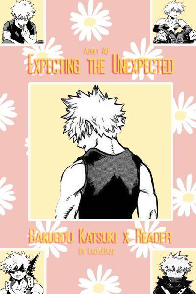Week 20 | Expecting the Unexpected (Bakugou Katsuki x Reader